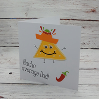 Handmade Fathers Day Card, Funny Card for Dad, 'Nacho' average Dad Card