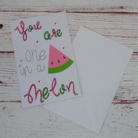 Love Card - You are one in a Melon, Anniversary, Valentines, Fruity Joke Card