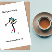 Anniversary Card for Golfer - I think you're tee-rrific!