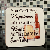 You Cant Buy Happiness, But you Can buy Beer Hardboard Coaster