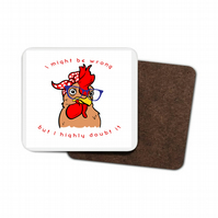 Funny Chicken Hardboard Coaster - I may be wrong but I highly doubt it