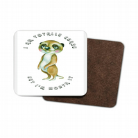 Meercat -I am Totally Crazy, But I am Worth It Hardboard Coaster