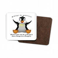 Penguin Hardboard Coaster - Always be yourself... Unless you can be a penguin