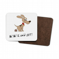 Dog - No I Said Sit! Hardboard Coaster