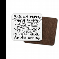 Behind Every Angry Woman Stands A Man ... Hardboard Coaster