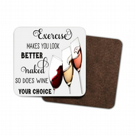 Exercise Makes You Look Better So does Wine Your Choice Hardboard Coaster