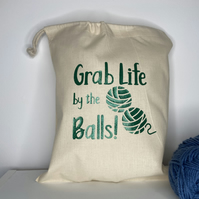 Grab life by the Balls , 100% cotton Knitting Sack with drawstring