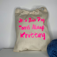 On a bad day theres alway, 100% cotton knitting Sack with drawstring.project bag