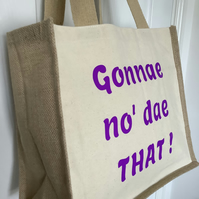 Gonna no' dae that ! Design QualityJute & cotton tote bag