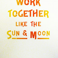"""""""Work Together Like The Sun & Moon"""" Letterpress Poster."""