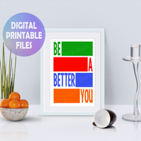 Be A Better You poster. Printable A4 Poster. Wall Art Print.  Motivational Quote