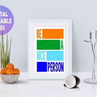 Be A Nice Person poster. Printable A4 Poster. Wall Art Print.  Motivational