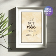 If Not Now, Then When? Printable A4 Poster. Wall Art Print.