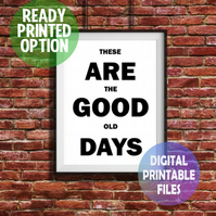 These Are The Good Old Days A4 Wall Art Print