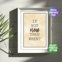 If Not Now, Then When? A4 Poster. Wall Art Print.