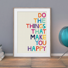 A4 Rainbow Coloured Happiness Wall Art Print - Do the Things that Make You Happy
