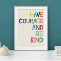 Have Courage and Be Kind - Disney Cinderella Quote Print - Rainbow Wall Art A4