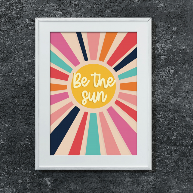 Be the Sun - Happiness Quote Print - Colourful Wall Art - 70s Retro Motivational