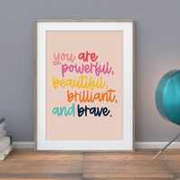 Motivational Art Print - You Are Powerful Beautiful Brilliant and Brave - Quotes