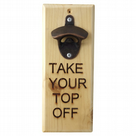 Take Your Top Off, Message Bottle Opener, Engraved Gift