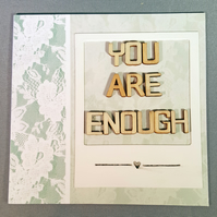 """You are enough"" motivational card"