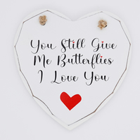 You Still Give Me Butterflies Wooden White Heart Plaque