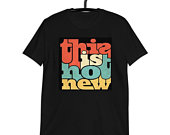 Not New Novelty Unisex T Shirt
