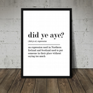 Did Ye Aye. Northern Ireland and Scotland funny expression print. Wall Art. Gift