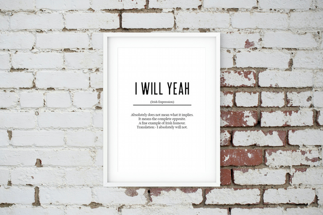 I will Yeah funny definition print. Ireland. Northern Ireland. Wall Art. Print