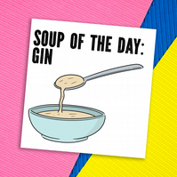 Birthday card: Soup of the day - gin