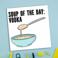 Birthday card: Soup of the day - vodka