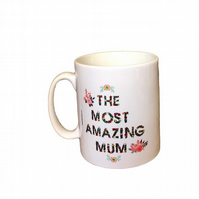 The Most Amazing Mum Mug. Flower design letters mugs for mum