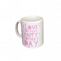 I Love You Mum, Happy Mother's Day Mug. Mothers day mugs