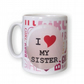 I Love My Sister Mug. Mugs for Birthday or Christmas for Sisters.