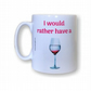 Wine Design Mug - I would rather have a (Wine). Funny mugs for Christmas