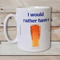 I would rather have a Beer mug. Funny Mugs for beer drinkers!