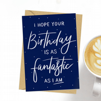 Joke I hope your birthday is fantastic as i am Happy birthday greeting card