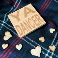 Wooden coaster - Scottish banter - Ya dancer