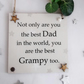 Not only are you the best Dad in the world but you are the best Grampy too woode