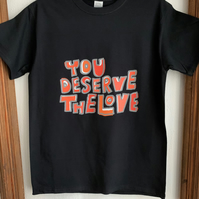 You Deserve The Love T-Shirt