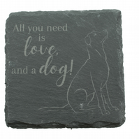 Dog Slate Coaster – 'All you need is love, and a dog!' – Labrador