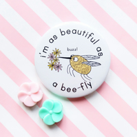 badge - beautiful as a beefly - 45mm pin badge - handmade beefly badge