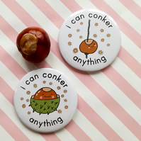 i can conker anything - set of two 58mm pin badge - handmade badges