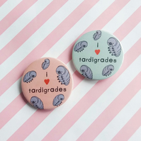 i love tardigrades -  45mm handmade pin badge  - handmade badge