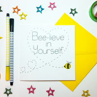 BEE-LIEVE IN YOURSELF card - Inspirational - New Job - New Start - Exams