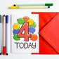 4 Four Today Birthday Card for Boy or Girl with bright colourful balloons