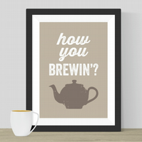 How You Brewin'? Print