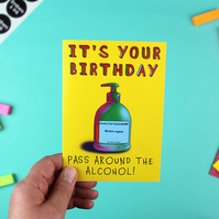 It's Your Birthday! Pass Around the Alcohol...Gel! A6 Greetings Card