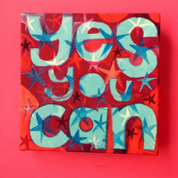 Yes You Can - bright motivational word painting, acrylics on canvas, by Jo Brown