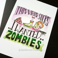 This Virus Sucks I wanted Zombies A6 Print. Postcard. Halloween. Spooky.
